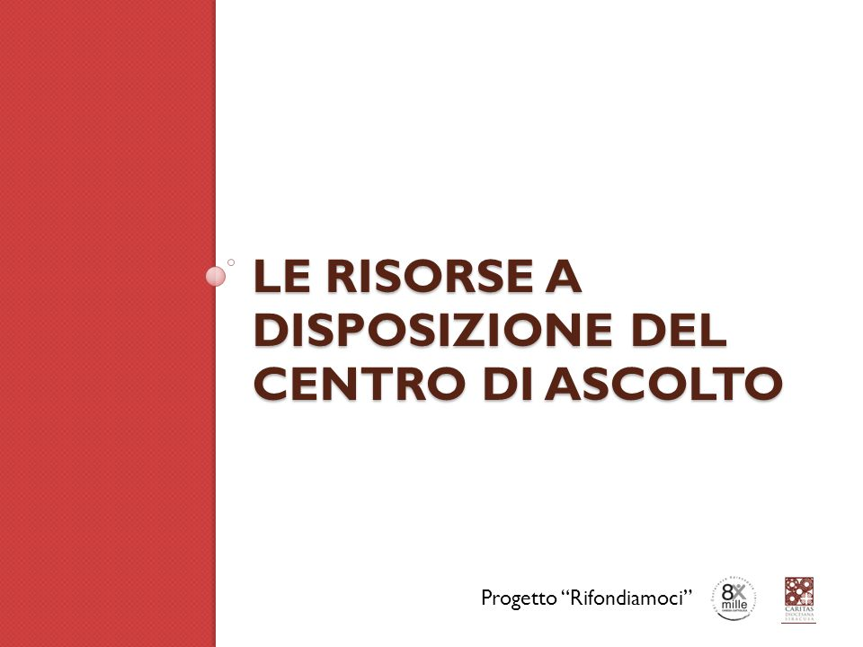 LE RISORSE A DISPOSIZIONE DEL CENTRO DI ASCOLTO