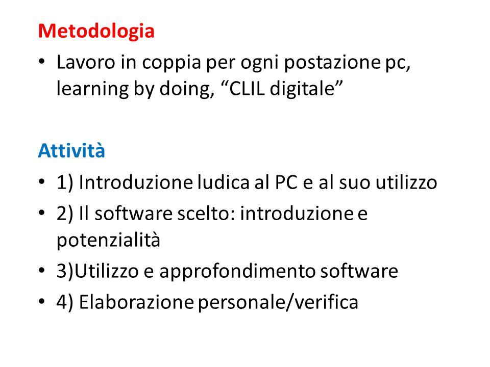 Metodologia Lavoro in coppia per ogni postazione pc, learning by doing, CLIL digitale Attività. 1) Introduzione ludica al PC e al suo utilizzo.