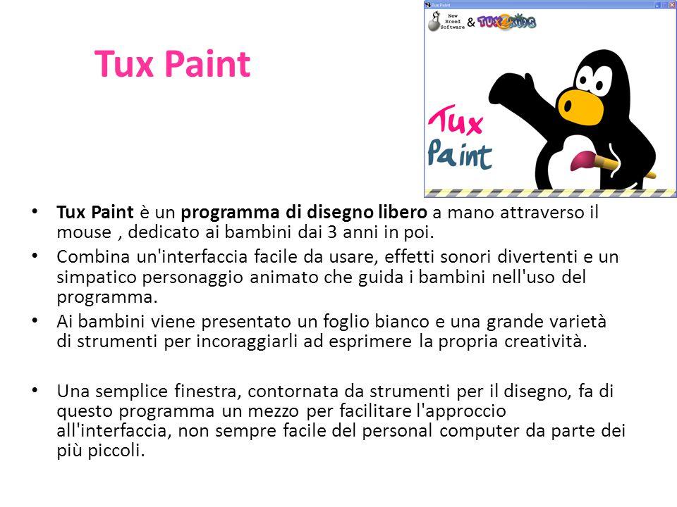 Tux Paint Tux Paint è un programma di disegno libero a mano attraverso il mouse , dedicato ai bambini dai 3 anni in poi.