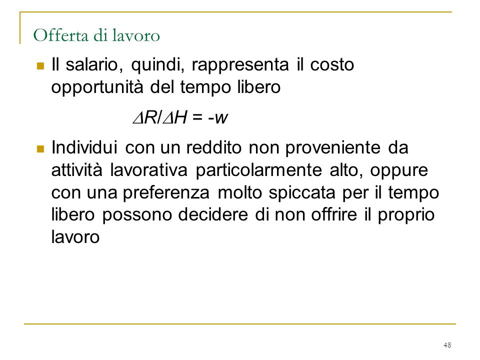 Offerta di lavoro Il salario, quindi, rappresenta il costo opportunità del tempo libero. DR/DH = -w.