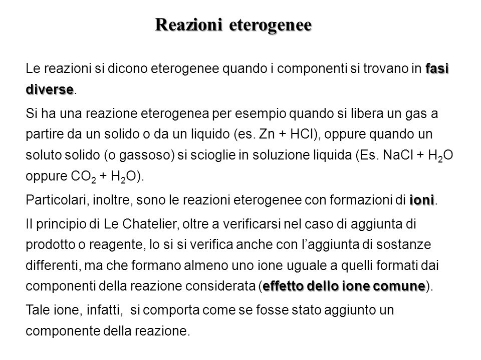 Reazioni eterogenee Le reazioni si dicono eterogenee quando i componenti si trovano in fasi diverse.