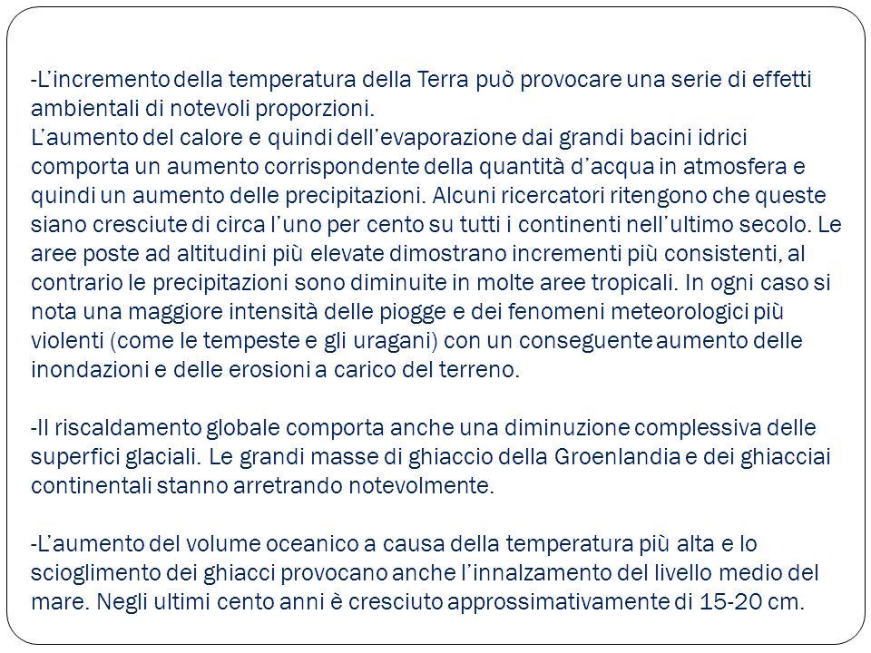 -L'incremento della temperatura della Terra può provocare una serie di effetti ambientali di notevoli proporzioni.