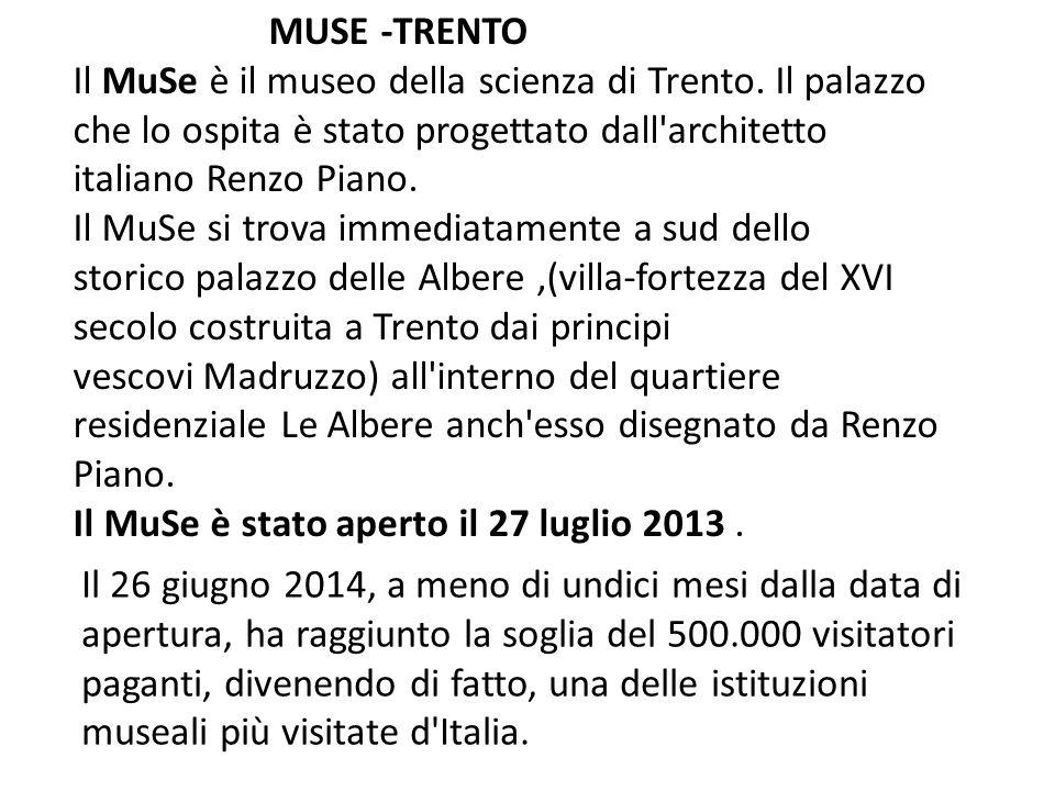 MUSE -TRENTO Il MuSe è il museo della scienza di Trento. Il palazzo che lo ospita è stato progettato dall architetto italiano Renzo Piano.