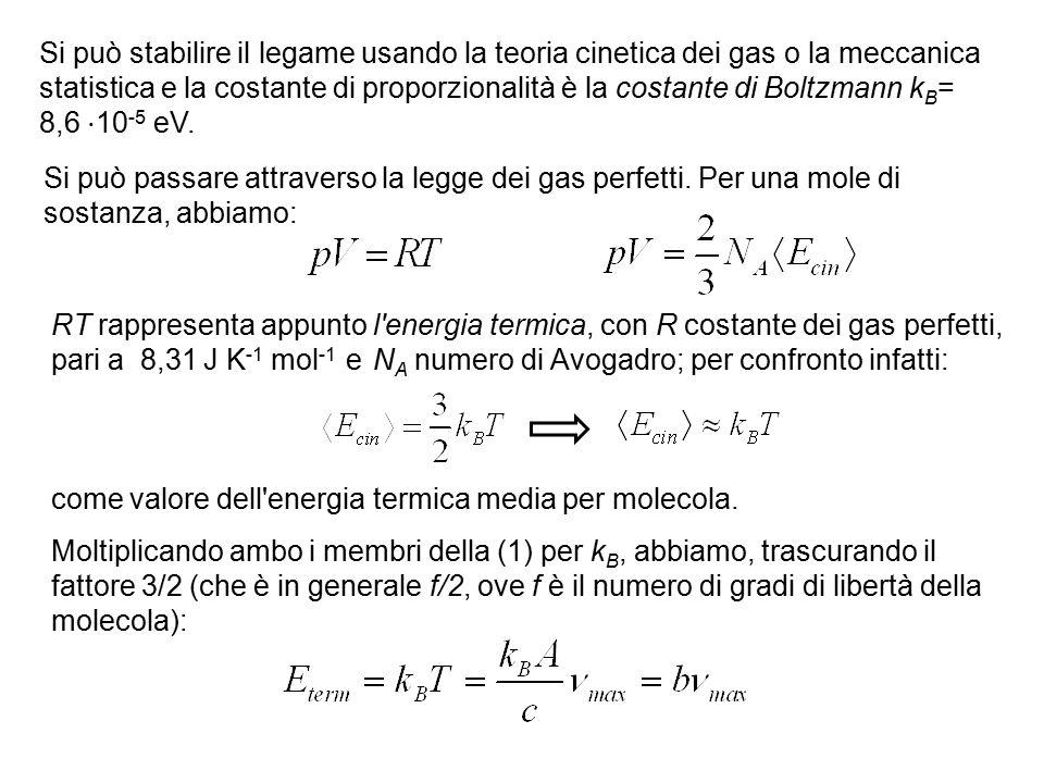 Si può stabilire il legame usando la teoria cinetica dei gas o la meccanica statistica e la costante di proporzionalità è la costante di Boltzmann kB= 8,6 ⋅10-5 eV.