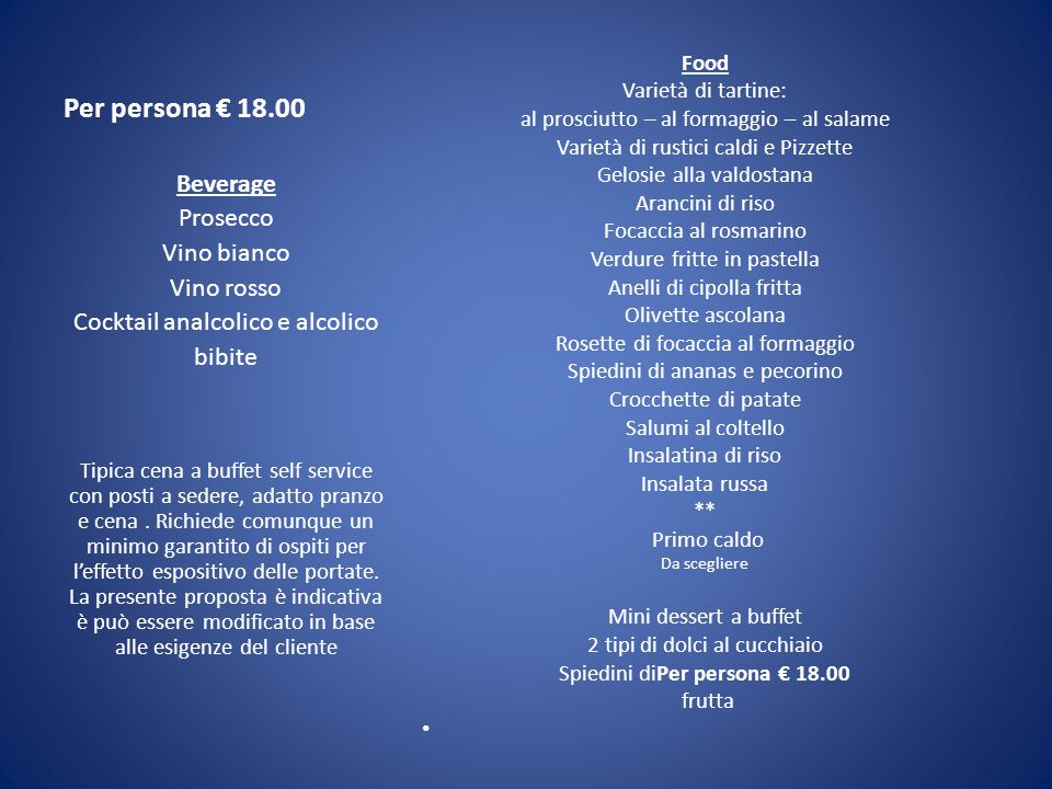 Per persona € 18.00 Beverage Prosecco Vino bianco Vino rosso
