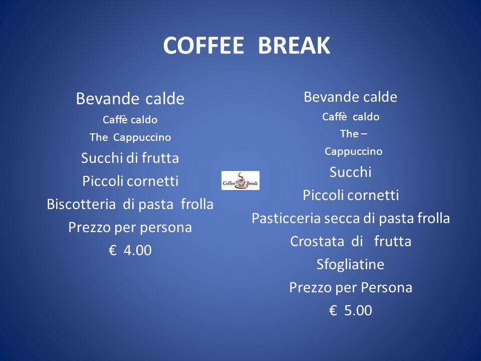 COFFEE BREAK Bevande calde Bevande calde Succhi di frutta Succhi