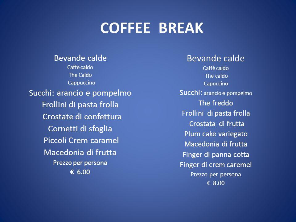 COFFEE BREAK Bevande calde Bevande calde Succhi: arancio e pompelmo