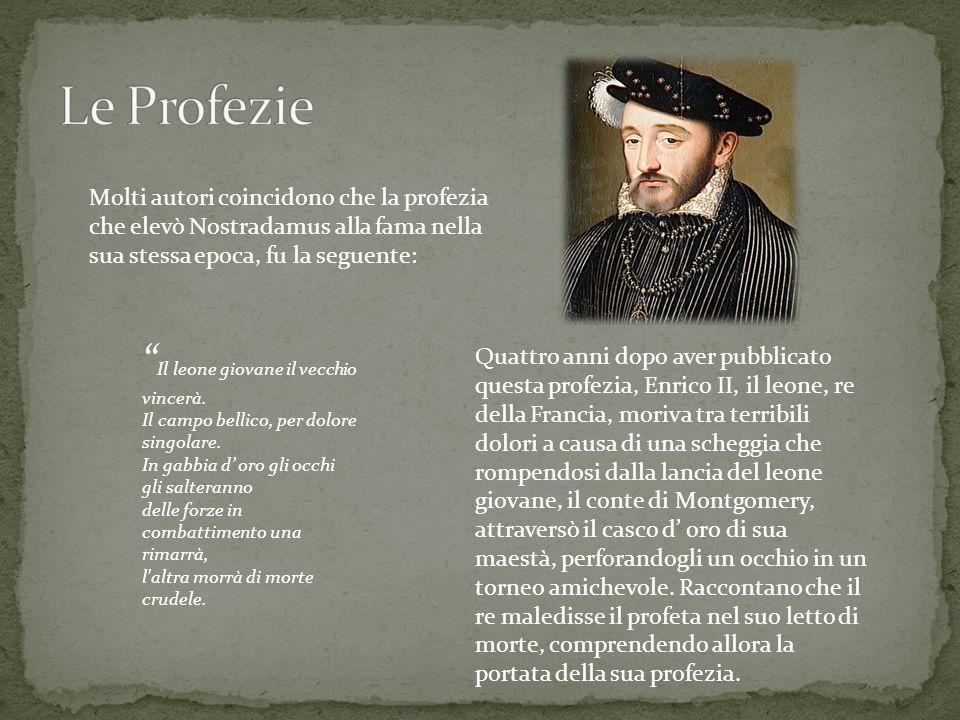 Le Profezie Molti autori coincidono che la profezia che elevò Nostradamus alla fama nella sua stessa epoca, fu la seguente: