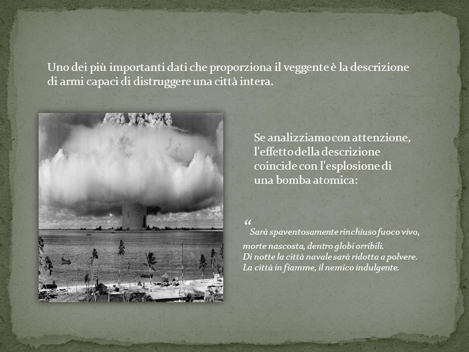Uno dei più importanti dati che proporziona il veggente è la descrizione di armi capaci di distruggere una città intera.