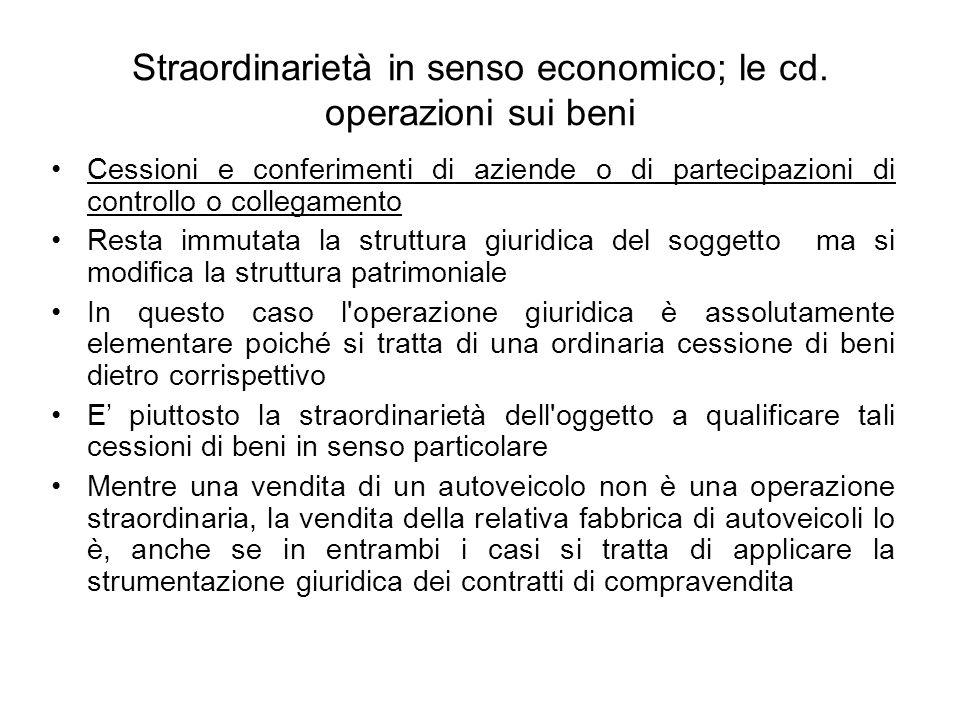 Straordinarietà in senso economico; le cd. operazioni sui beni
