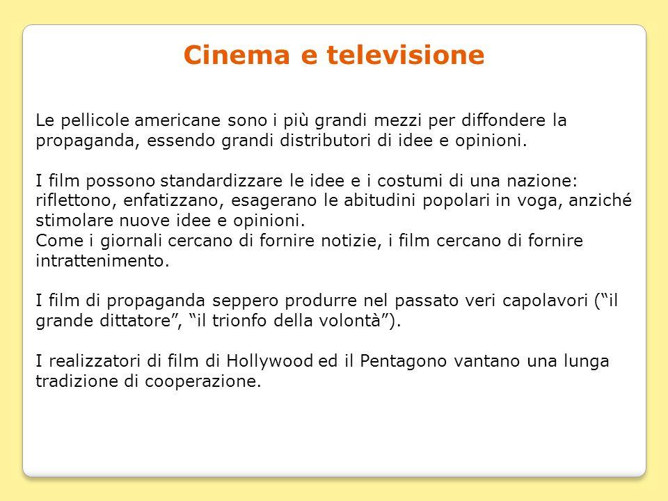 Cinema e televisione Le pellicole americane sono i più grandi mezzi per diffondere la propaganda, essendo grandi distributori di idee e opinioni.