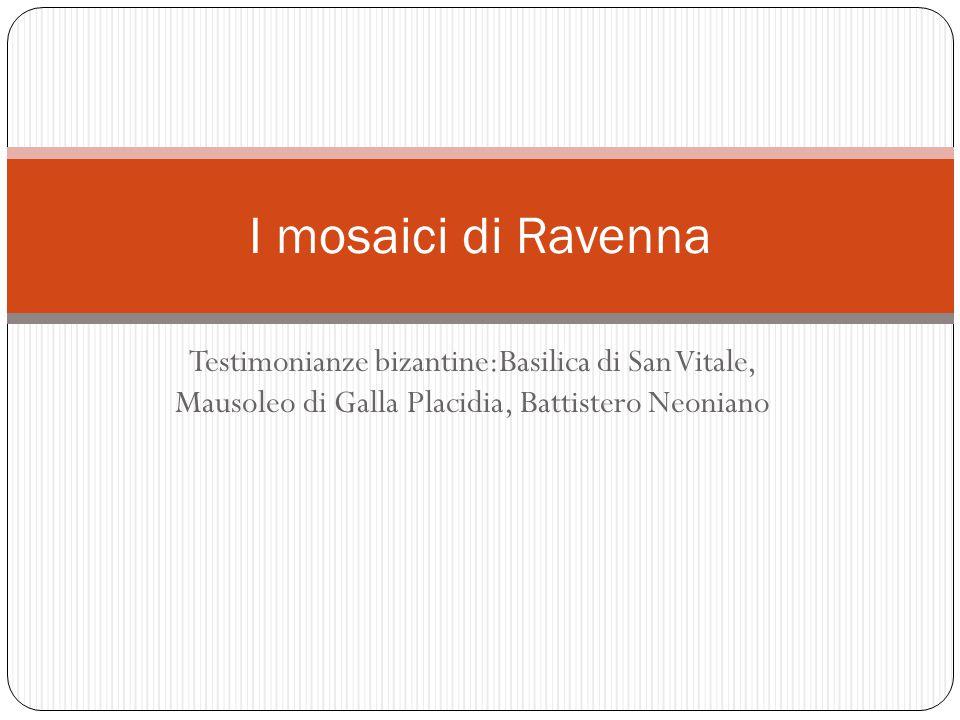 I mosaici di Ravenna Testimonianze bizantine:Basilica di San Vitale, Mausoleo di Galla Placidia, Battistero Neoniano.