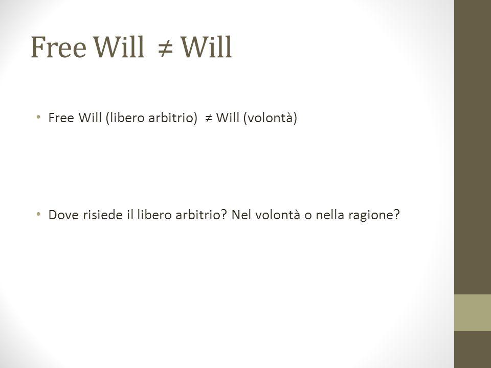 Free Will ≠ Will Free Will (libero arbitrio) ≠ Will (volontà)
