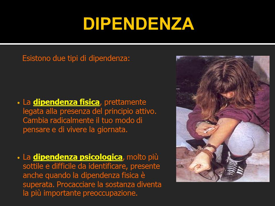 DIPENDENZA Esistono due tipi di dipendenza: