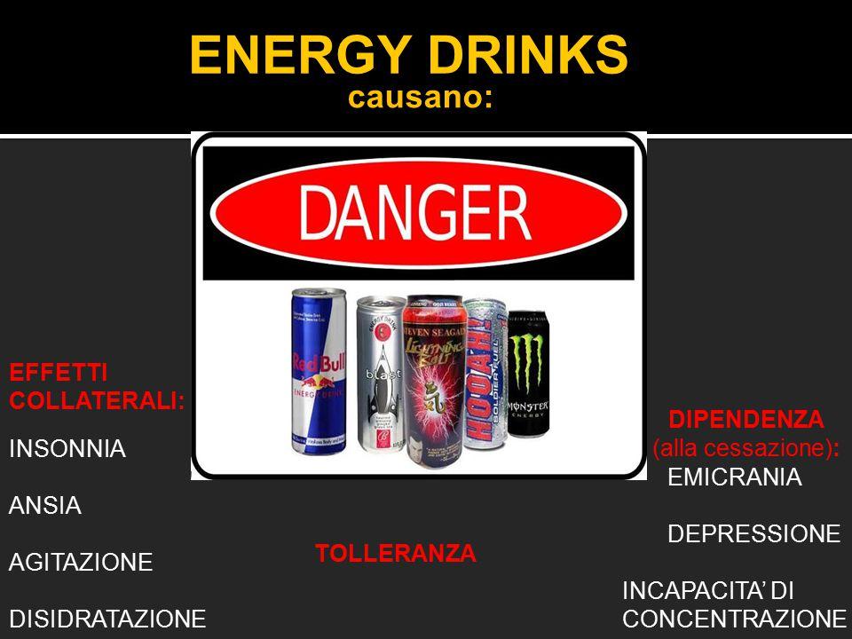 ENERGY DRINKS causano: EFFETTI COLLATERALI: DIPENDENZA