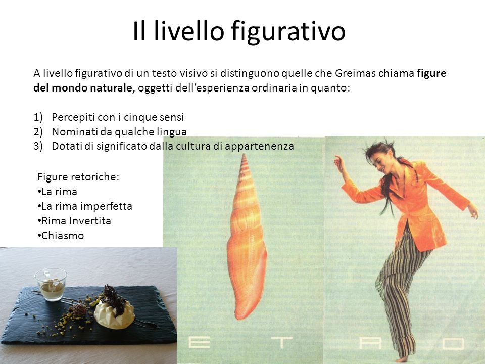Il livello figurativo A livello figurativo di un testo visivo si distinguono quelle che Greimas chiama figure.