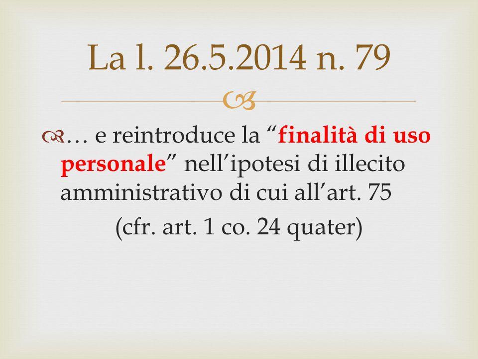 La l. 26.5.2014 n. 79 … e reintroduce la finalità di uso personale nell'ipotesi di illecito amministrativo di cui all'art. 75.