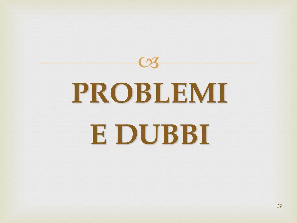 PROBLEMI E DUBBI 39