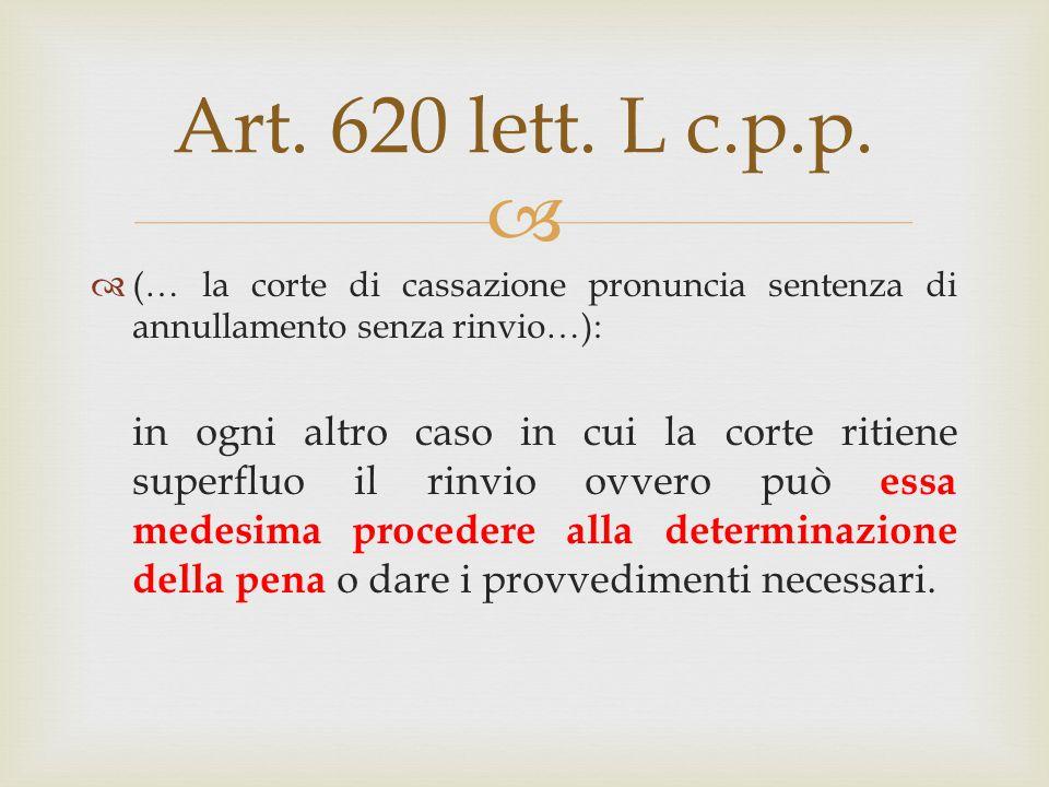 Art. 620 lett. L c.p.p. (… la corte di cassazione pronuncia sentenza di annullamento senza rinvio…):