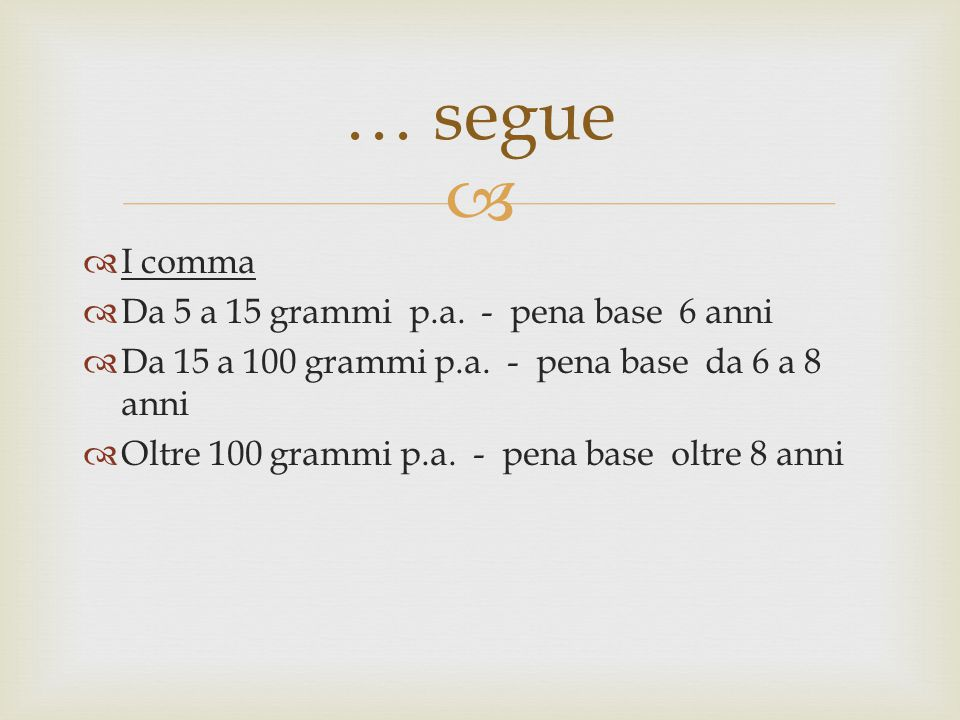 … segue I comma Da 5 a 15 grammi p.a. - pena base 6 anni