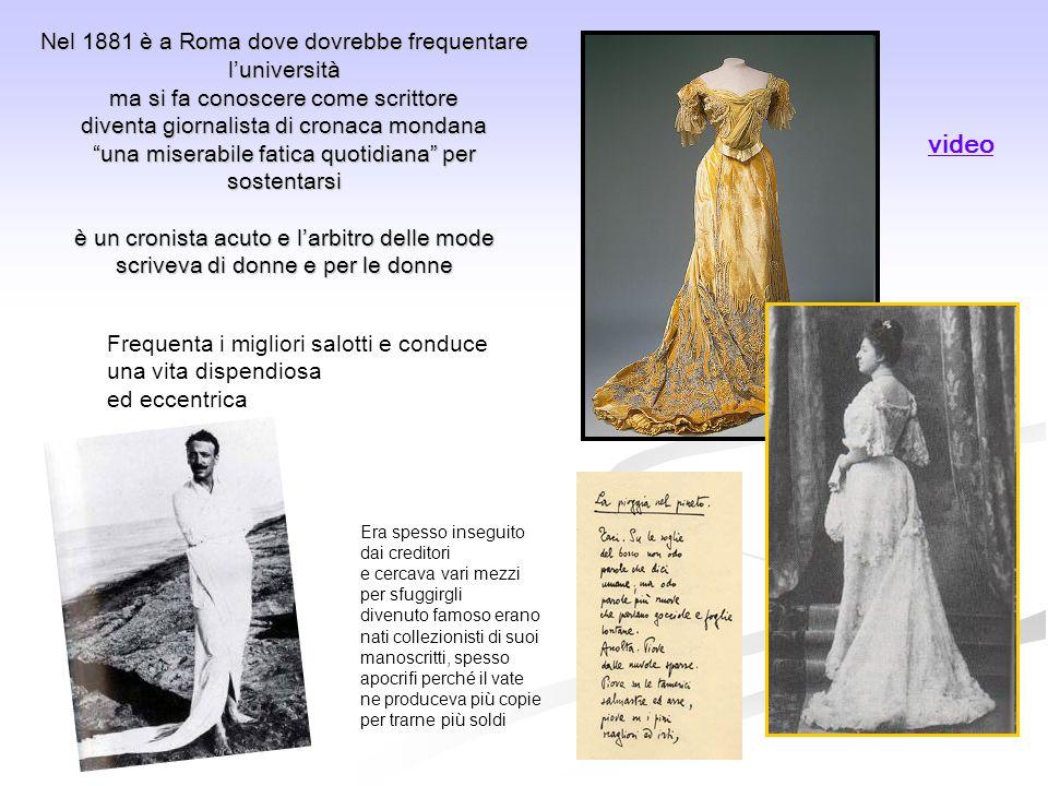 Nel 1881 è a Roma dove dovrebbe frequentare l'università ma si fa conoscere come scrittore diventa giornalista di cronaca mondana una miserabile fatica quotidiana per sostentarsi è un cronista acuto e l'arbitro delle mode scriveva di donne e per le donne