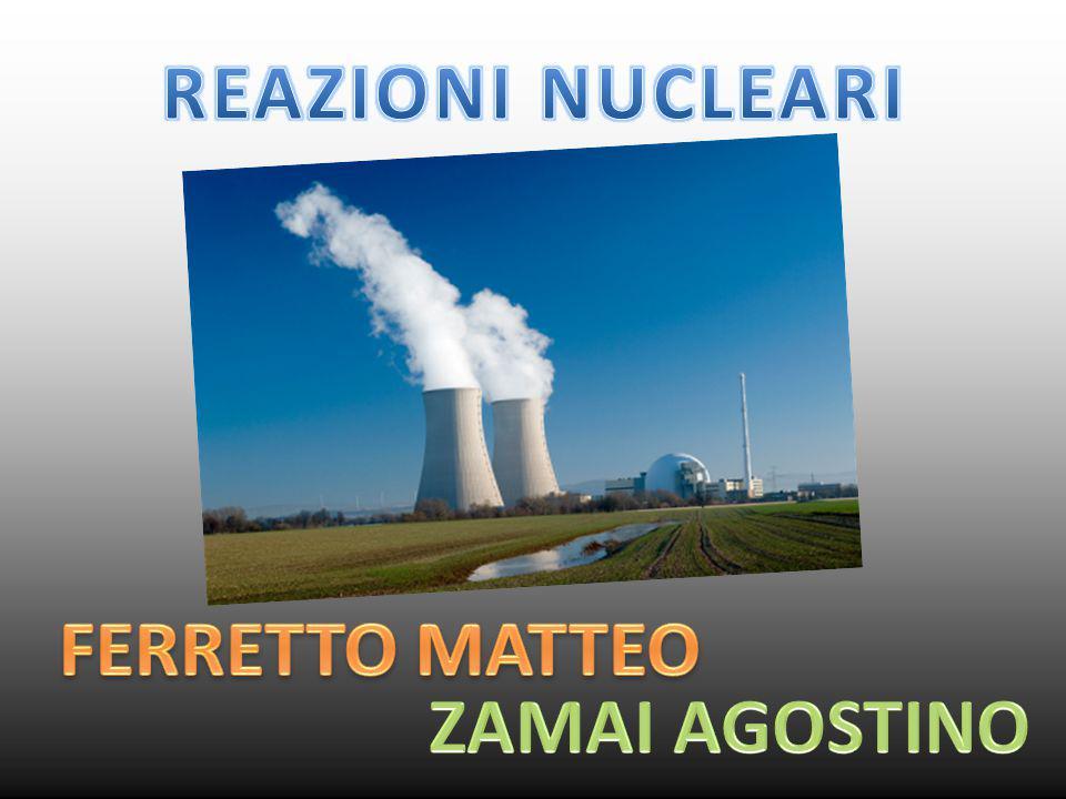 REAZIONI NUCLEARI FERRETTO MATTEO ZAMAI AGOSTINO