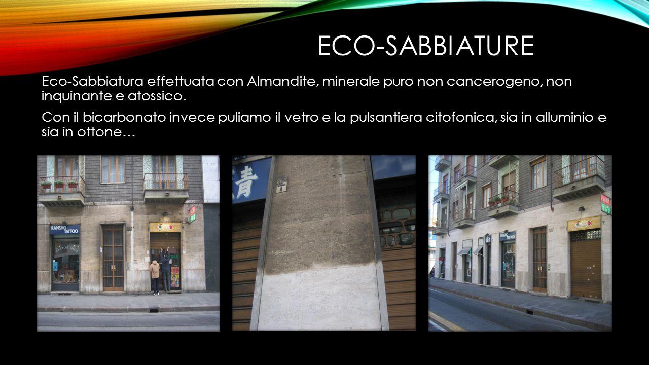 Eco-sabbiature Eco-Sabbiatura effettuata con Almandite, minerale puro non cancerogeno, non inquinante e atossico.