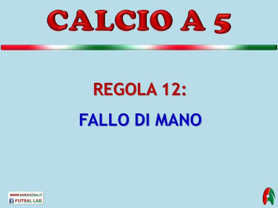 CALCIO A 5 REGOLA 12: FALLO DI MANO