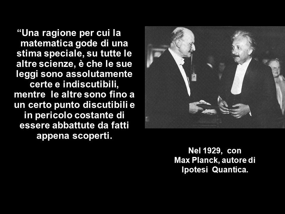 Nel 1929, con Max Planck, autore di Ipotesi Quantica.