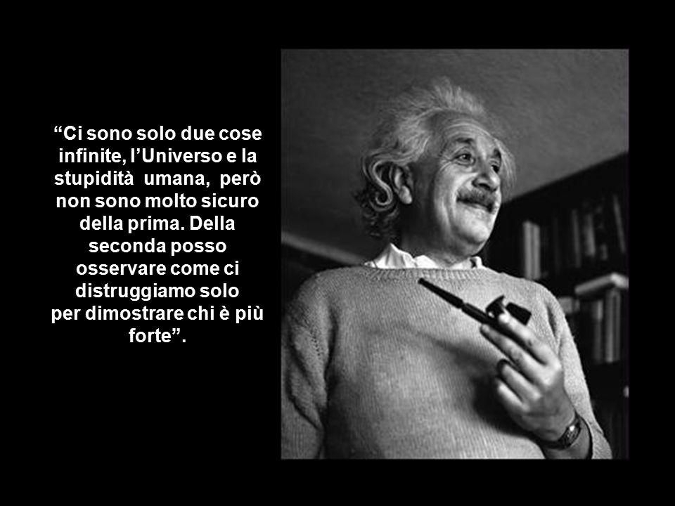 Ci sono solo due cose infinite, l'Universo e la stupidità umana, però