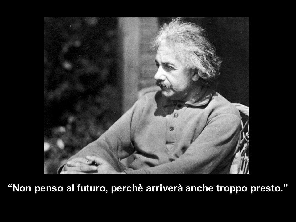 Non penso al futuro, perchè arriverà anche troppo presto.