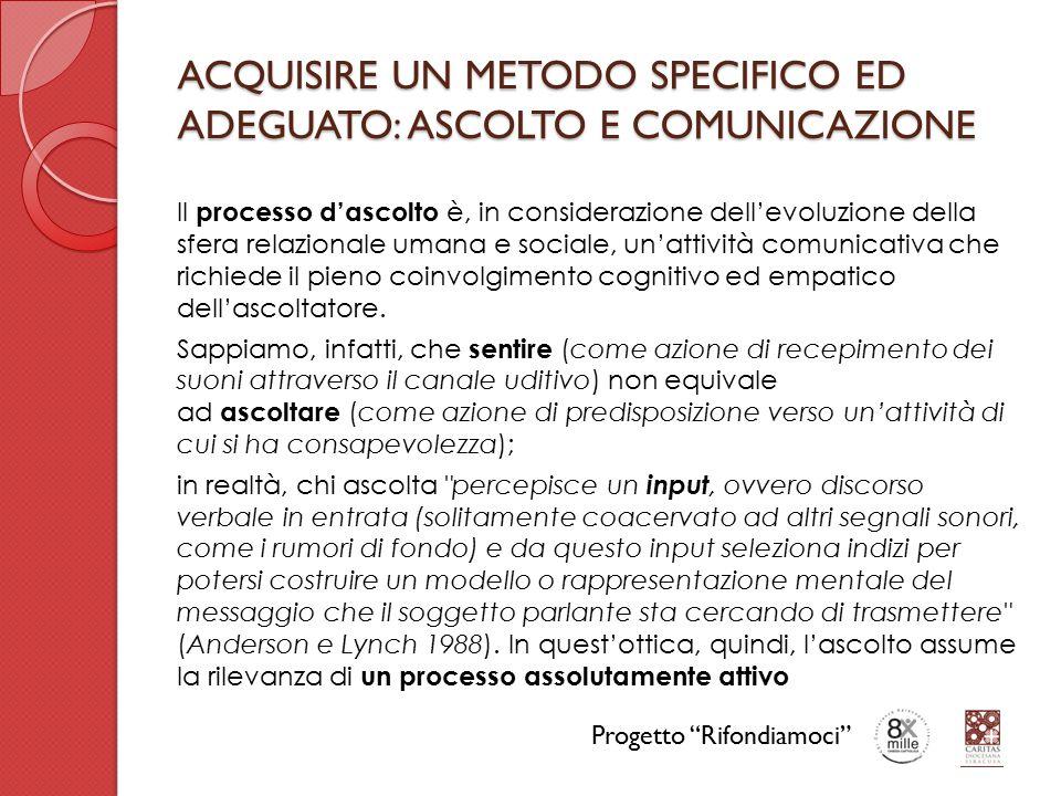 ACQUISIRE UN METODO SPECIFICO ED ADEGUATO: ASCOLTO E COMUNICAZIONE