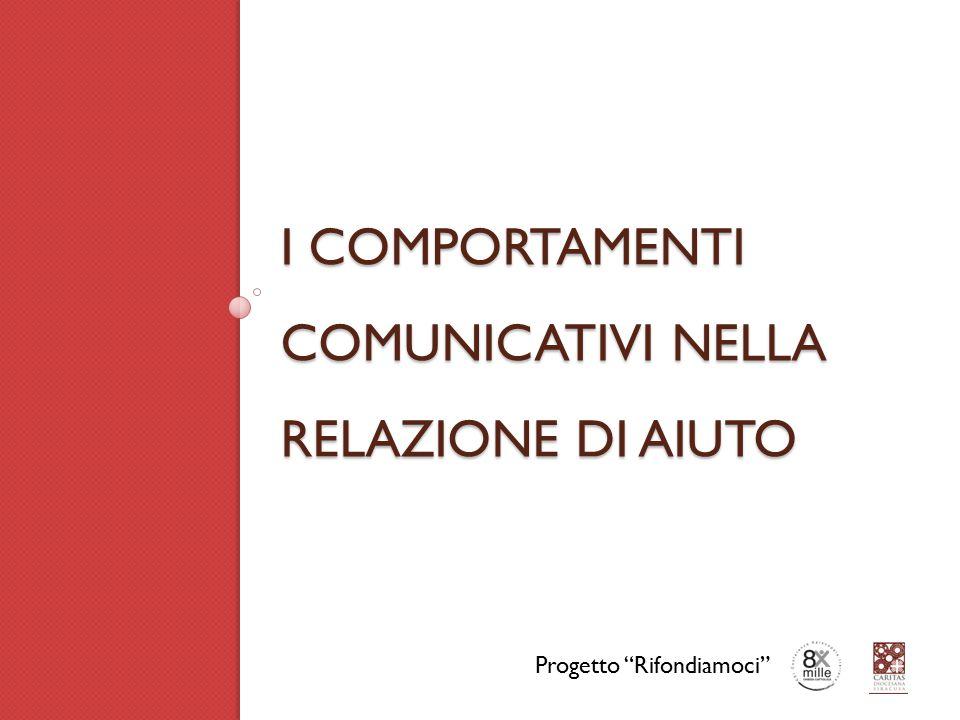 I COMPORTAMENTI COMUNICATIVI NELLA RELAZIONE DI AIUTO