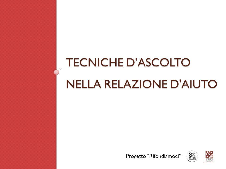 TECNICHE D'ASCOLTO NELLA RELAZIONE D AIUTO