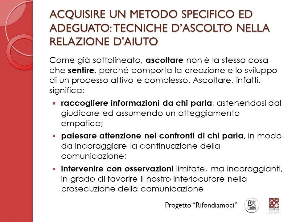 ACQUISIRE UN METODO SPECIFICO ED ADEGUATO: TECNICHE D'ASCOLTO NELLA RELAZIONE D AIUTO