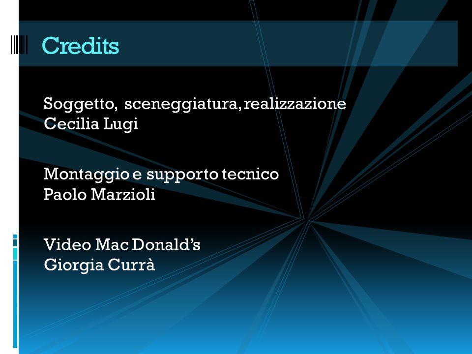 Credits Soggetto, sceneggiatura, realizzazione Cecilia Lugi