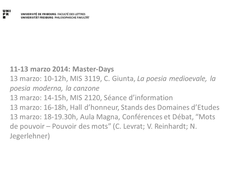 11-13 marzo 2014: Master-Days 13 marzo: 10-12h, MIS 3119, C. Giunta, La poesia medioevale, la poesia moderna, la canzone.