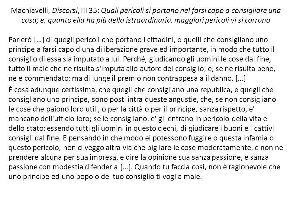Machiavelli, Discorsi, III 35: Quali pericoli si portano nel farsi capo a consigliare una cosa; e, quanto ella ha più dello istraordinario, maggiori pericoli vi si corrono