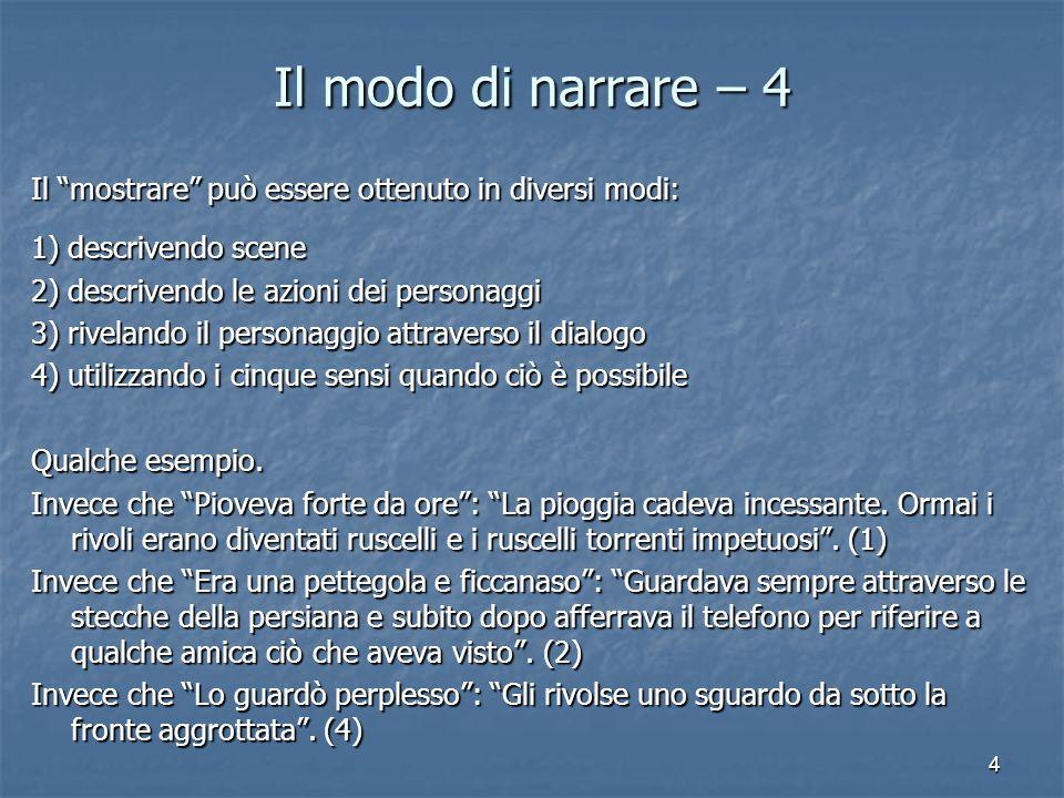 Il modo di narrare – 4 Il mostrare può essere ottenuto in diversi modi: 1) descrivendo scene. 2) descrivendo le azioni dei personaggi.