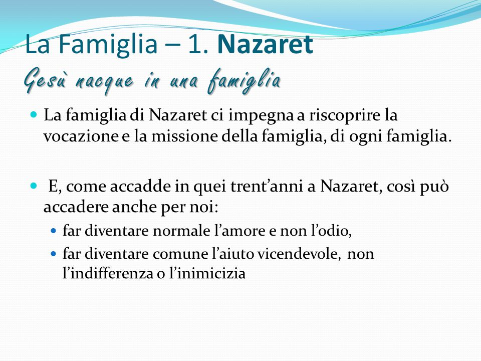 La Famiglia – 1. Nazaret Gesù nacque in una famiglia