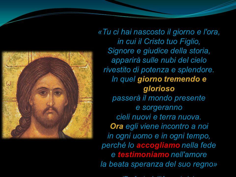 «Tu ci hai nascosto il giorno e l ora, in cui il Cristo tuo Figlio,
