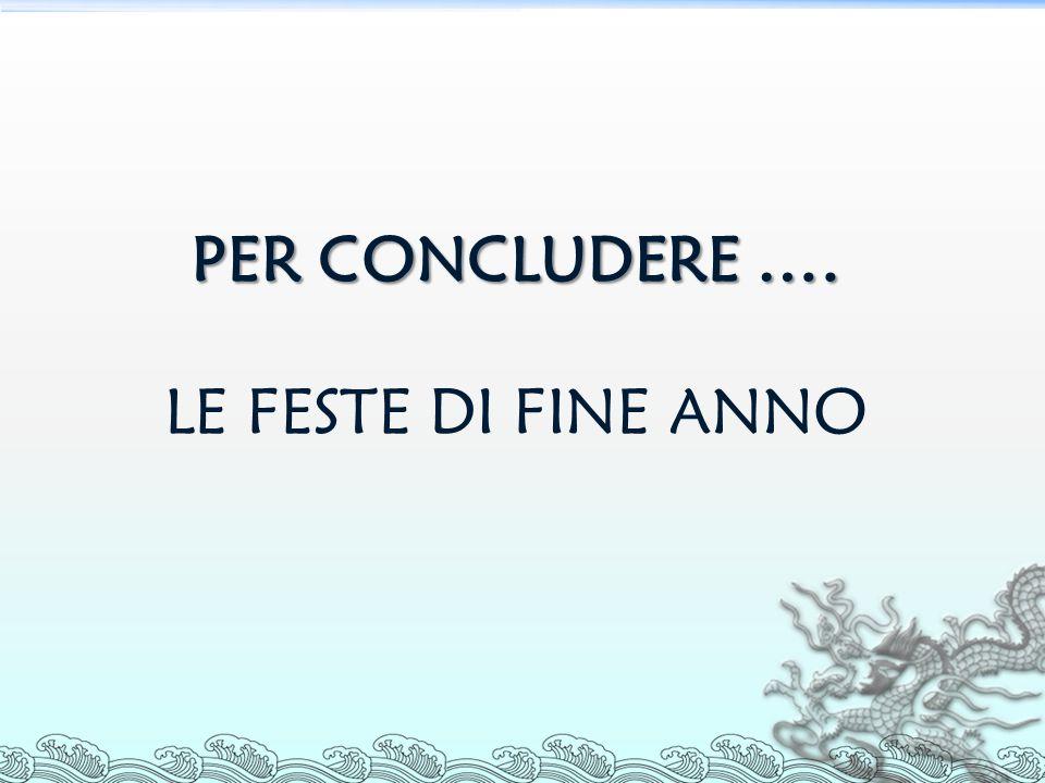 PER CONCLUDERE …. LE FESTE DI FINE ANNO