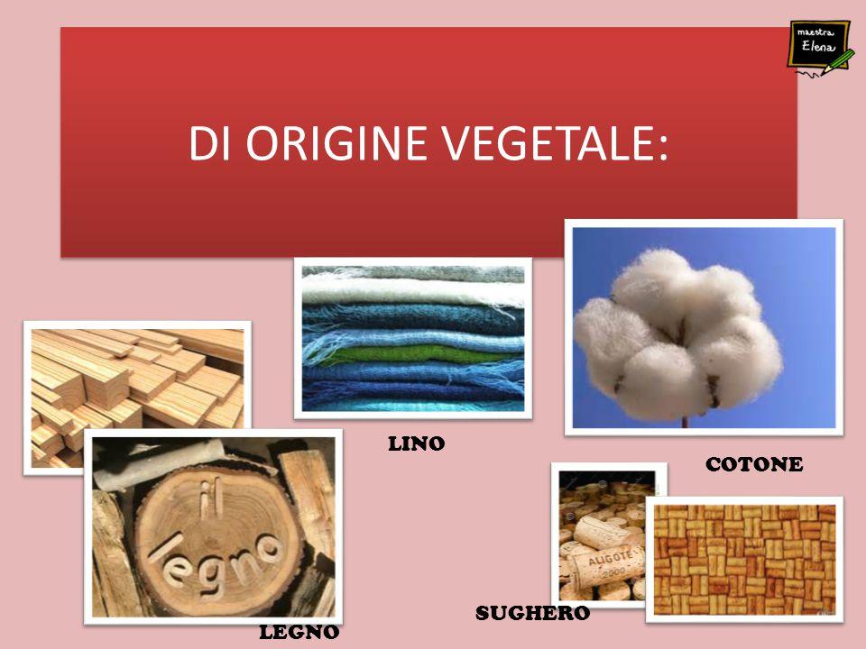 DI ORIGINE VEGETALE: LINO COTONE SUGHERO LEGNO