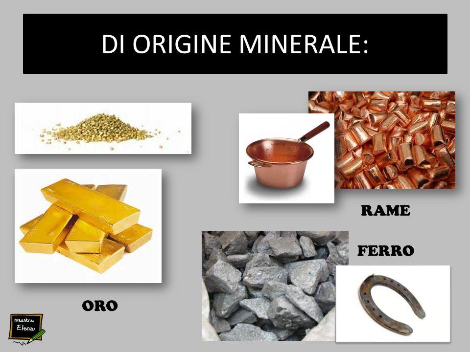 DI ORIGINE MINERALE: RAME FERRO ORO
