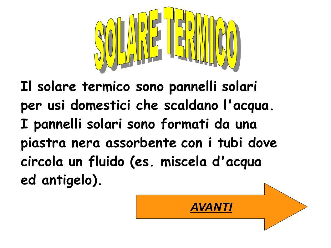 SOLARE TERMICO Il solare termico sono pannelli solari per usi domestici che scaldano l acqua.