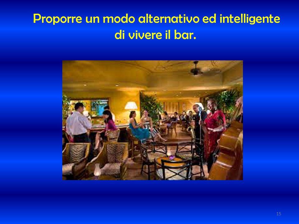 Proporre un modo alternativo ed intelligente di vivere il bar.