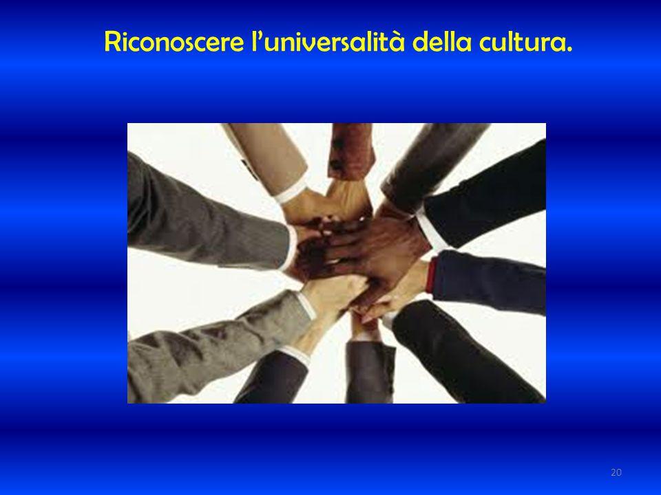 Riconoscere l'universalità della cultura.