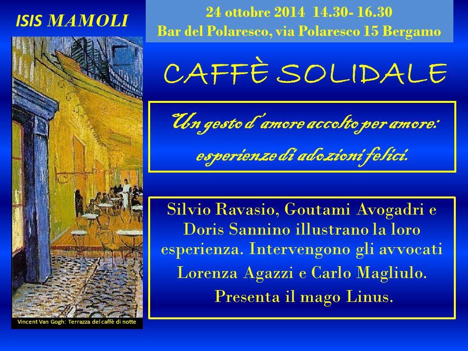 24 ottobre 2014 14.30- 16.30 Bar del Polaresco, via Polaresco 15 Bergamo. ISIS MAMOLI. CAFFÈ SOLIDALE.