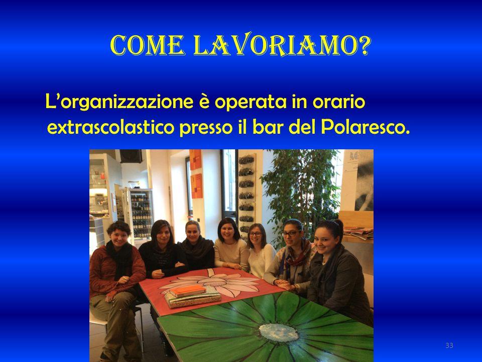 Come lavoriamo L'organizzazione è operata in orario extrascolastico presso il bar del Polaresco.