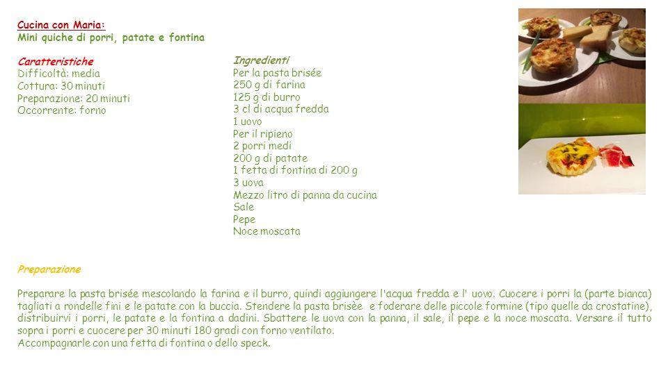 Cucina con Maria: Mini quiche di porri, patate e fontina. Caratteristiche. Difficoltà: media. Cottura: 30 minuti.